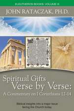 Spiritual Gifts Verse by Verse:  A Commentary on I Corinthians 12-14