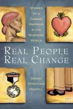 Real People, Real Change:  Stories of a Change Warrior in the Business World