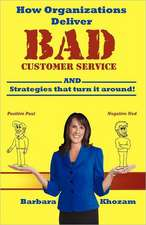How Organizations Deliver Bad Customer Service:  (And Strategies That Turn It Around!)