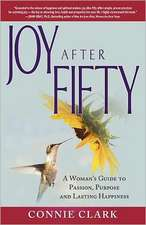 Joy After Fifty:  A Woman's Guide to Passion, Purpose and Lasting Happiness