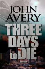 Three Days to Die:  Navigate the Perfect Storm for Generational Change in the Workplace