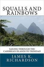 Squalls and Rainbows:  Sailing Through the Caribbean Islands to Trinidad