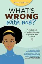 What's Wrong with Me?:  A Girl's Book of Lessons Learned, Inspiration and Advice