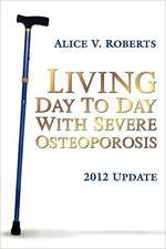 Living Day to Day with Severe Osteoporosis:  2012 Update