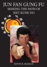 Jun Fan Gung Fu:  Seeking the Path of Jeet Kune Do