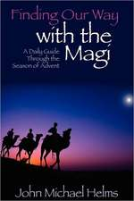 Finding Our Way with the Magi:  A Daily Guide Through the Season of Advent