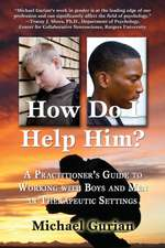 How Do I Help Him?:  A Practitioners Guide to Working with Boys and Men in Therapeutic Settings