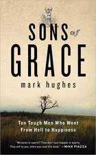 Sons of Grace:  Ten Tough Men Who Went from Hell to Happiness