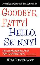 Goodbye, Fatty! Hello, Skinny! How I Lost Weight and Still Ate the Foods I Loved-Without Dieting:  Boston