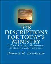 Job Descriptions for Today's Ministry:  In the African Methodist Episocopal Zion Church