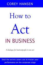 How to Act in Business:  A Dialogue for Businesspeople in One Act