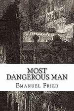 Most Dangerous Man:  A Personal Memoir