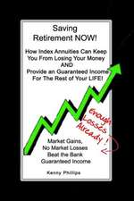 Saving Retirement Now!:  How Index Annuities Can Keep You from Losing Your Money and Provide an Guaranteed Income for the Rest of Your Life!