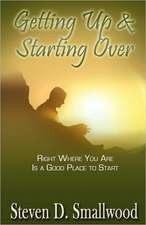 Getting Up and Starting Over:  Right Where You Are Is a Good Place to Start