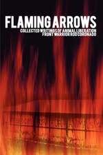 Flaming Arrows:  Collected Writings of Animal Liberation Front Activist Rod Coronado
