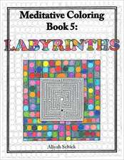 Labyrinths Meditative Coloring, Book 5:  Adult Coloring for Relaxation, Stress Reduction, Meditation, Spiritual Connection, Prayer, Centering, Healing,
