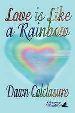 Love Is Like a Rainbow:  Poems
