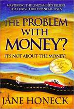 The Problem with Money? It's Not about the Money!:  Mastering the Unexamined Beliefs That Drive Our Financial Lives