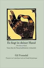 Es Liegt in Deiner Hand:  Essays Uber Die Ubung Buddhistischer Achtsamkeit
