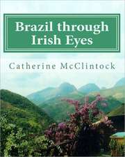 Brazil Through Irish Eyes:  A Lifetime of Low Carb Recipies