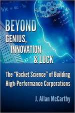 Beyond Genius, Innovation & Luck:  The Rocket Science of Building High-Performance Corporations