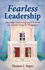 Fearless Leadership How High Performing Organizations Are Transforming the Workplace!