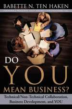 Do You Mean Business? Technical/Non-Technical Collaboration, Business Development and You:  Managing for Long-Term Success