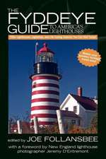 The Fyddeye Guide to America's Lighthouses:  750+ Lighthouses, Lightships, and Life-Saving Stations You Can Visit Today!