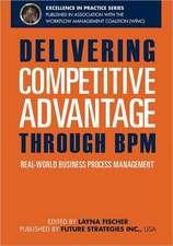 Delivering Competitive Advantage Through Bpm:  Real-World Business Process Management