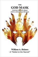 The God Mask:  A Journey Into Risk, Danger and an Extraordinary Discovery