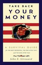 Take Back Your Money:  A Survival Guide for the Next Recession, the One After That, and the One After That