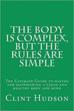 The Body Is Complex, But the Rules Are Simple