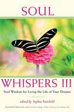 Soul Whispers III:  Soul Wisdom for Living the Life of Your Dreams