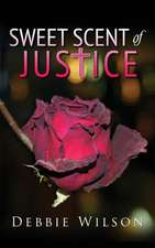 Sweet Scent of Justice:  Book Three of the God Head Trilogy