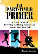 The Part-Timer Primer: A Teen's Guide to Surviving the Hiring Process and Landing Your First Job