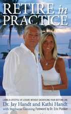 Retire in Practice:  Living a Lifestyle of Leisure Without Sacrificing Your Bottom-Line