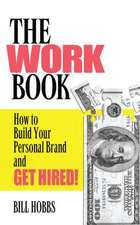 The Work Book:  Build Your Personal Brand to Get Hired