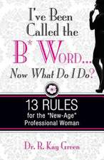 I've Been Called the B* Word...Now What Do I Do?