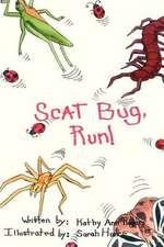 Scat Bug, Run