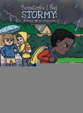 Sometimes I Feel Stormy:  A Book about Feelings