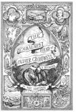 The Embalmed Head of Oliver Cromwell - A Memoir