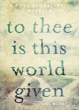 To Thee Is This World Given