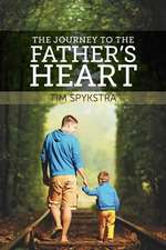 The Journey to the Father's Heart