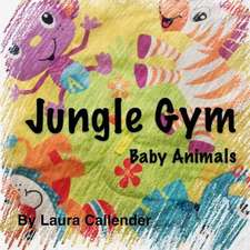 Jungle Gym - Baby Animals:  6 Keys That Empower You to Create a Fulfilling Future and Overcome the Pain of the Past