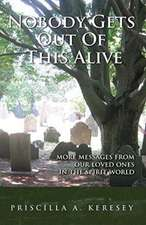 Nobody Gets Out of This Alive - More Messages from Our Loved Ones in the Spirit World