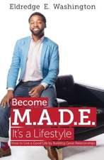 Become M.A.D.E. It's a Lifestyle:  How to Live a Good Life by Building Great Relationships