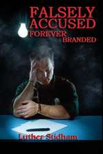 Falsely Accused Forever Branded