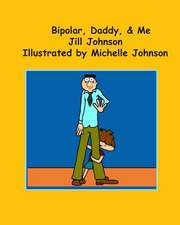 Bipolar, Daddy, & Me