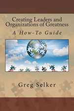 Creating Leaders and Organizations of Greatness