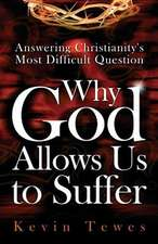 Answering Christianity's Most Difficult Question-Why God Allows Us to Suffer